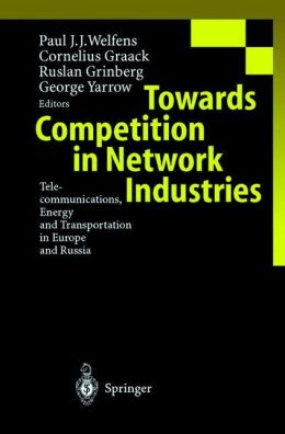 Towards Competition in Network Industries: Telecommunications, Energy and Transportation in Europe and Russia