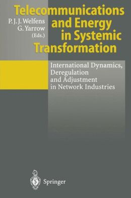 Telecommunications and Energy in Systemic Transformation: International Dynamics, Deregulation and Adjustment in Network Industries