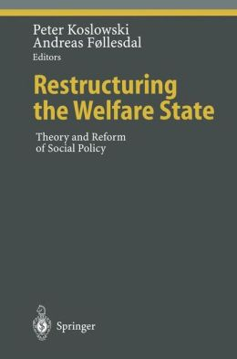 Restructuring the Welfare State: Theory and Reform of Social Policy