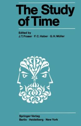 The Study of Time: Proceedings of the First Conference of the International Society for the Study of Time Oberwolfach (Black Forest) -- West Germany