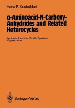 alpha-Aminoacid-N-Carboxy-Anhydrides and Related Heterocycles: Syntheses, Properties, Peptide Synthesis, Polymerization