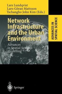 Network Infrastructure and the Urban Environment: Advances in Spatial Systems Modelling