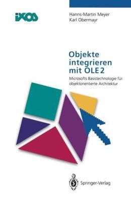 Objekte integrieren mit OLE2: Microsofts Basistechnologie für objektorientierte Architektur