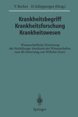 Krankheitsbegriff Krankheitsforschung Krankheitswesen: Wissenschaftliche Festsitzung der Heidelberger Akademie der Wissenschaften zum 80. Geburtstag von Wilhelm Doerr