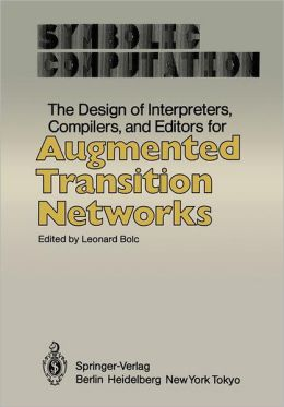 The Design of Interpreters, Compilers, and Editors for Augmented Transition Networks