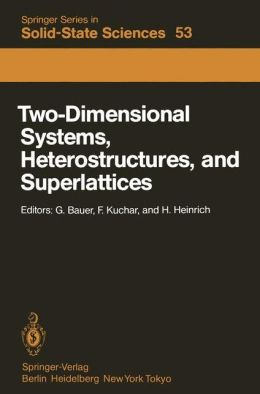 Two-Dimensional Systems, Heterostructures, and Superlattices: Proceedings of the International Winter School Mauterndorf, Austria, February 26 - March 2, 1984