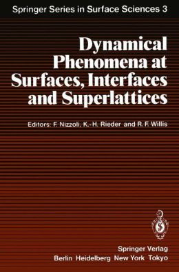 Dynamical Phenomena at Surfaces, Interfaces and Superlattices: Proceedings of an International Summer School at the Ettore Majorana Centre, Erice, Italy, July 1-13, 1984