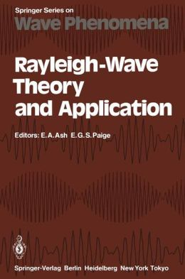 Rayleigh-Wave Theory and Application: Proceedings of an International Symposium Organised by The Rank Prize Funds at The Royal Institution, London, 15-17 July, 1985