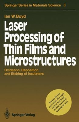 Laser Processing of Thin Films and Microstructures: Oxidation, Deposition and Etching of Insulators