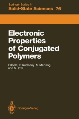 Electronic Properties of Conjugated Polymers: Proceedings of an International Winter School, Kirchberg, Tirol, March 14-21, 1987