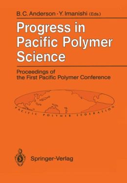 Progress in Pacific Polymer Science: Proceedings of the First Pacific Polymer Conference Maui, Hawaii, USA, 12-15 December 1989