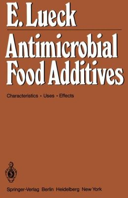 Antimicrobial Food Additives: Characteristics * Uses * Effects