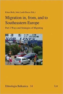 Migration in, from, and to Southeastern Europe: Ways and Strategies of Migrating