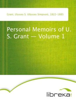 Personal Memoirs of U. S. Grant - Volume 1