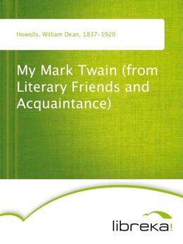 My Mark Twain (from Literary Friends and Acquaintance)