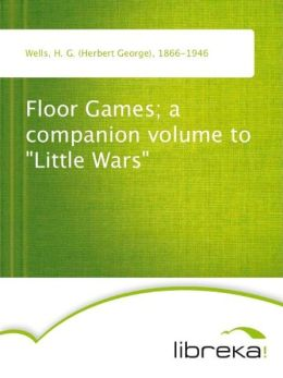 Floor Games; a companion volume to