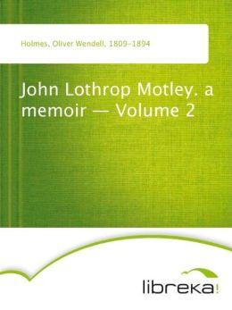 John Lothrop Motley. a memoir - Volume 2