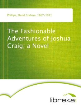 The Fashionable Adventures of Joshua Craig; a Novel
