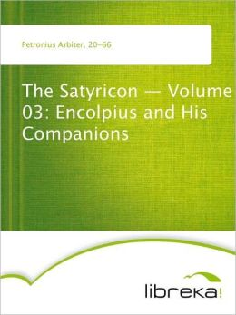 The Satyricon - Volume 03: Encolpius and His Companions