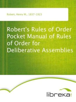 Robert's Rules of Order Pocket Manual of Rules of Order for Deliberative Assemblies