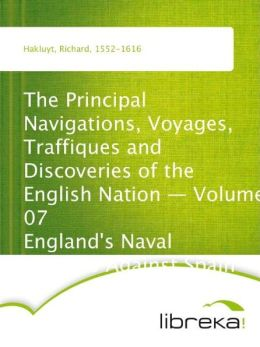 The Principal Navigations, Voyages, Traffiques and Discoveries of the English Nation - Volume 07 England's Naval Exploits Against Spain
