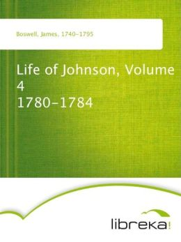 Life of Johnson, Volume 4 1780-1784