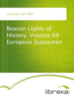 Beacon Lights of History, Volume 09 European Statesmen