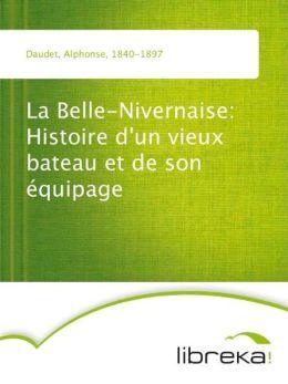 La Belle-Nivernaise: Histoire d'un vieux bateau et de son équipage