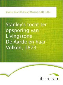 Stanley's tocht ter opsporing van Livingstone De Aarde en haar Volken, 1873