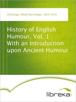 History of English Humour, Vol. 1 With an Introduction upon Ancient Humour