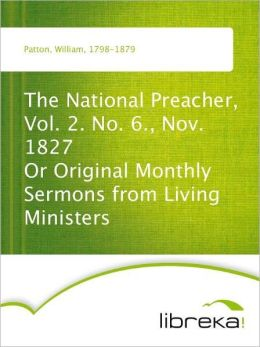 The National Preacher, Vol. 2. No. 6., Nov. 1827 Or Original Monthly Sermons from Living Ministers