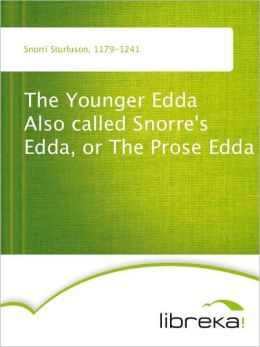 The Younger Edda Also called Snorre's Edda, or The Prose Edda