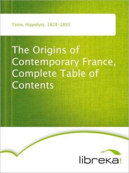 The Origins of Contemporary France, Complete Table of Contents