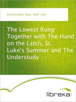 The Lowest Rung Together with The Hand on the Latch, St. Luke's Summer and The Understudy
