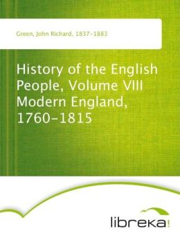 History of the English People, Volume VIII Modern England, 1760-1815
