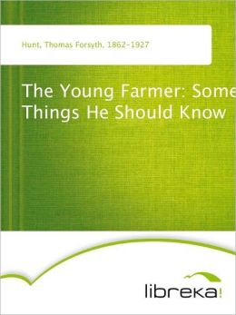 The Young Farmer: Some Things He Should Know