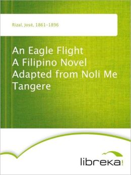 An Eagle Flight A Filipino Novel Adapted from Noli Me Tangere