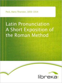 Latin Pronunciation A Short Exposition of the Roman Method