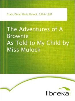 The Adventures of A Brownie As Told to My Child by Miss Mulock