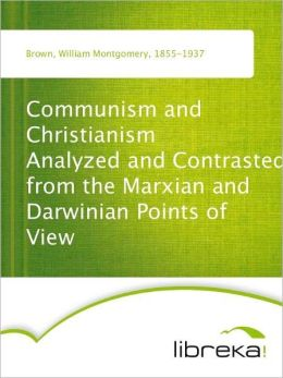 Communism and Christianism Analyzed and Contrasted from the Marxian and Darwinian Points of View