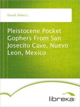 Pleistocene Pocket Gophers From San Josecito Cave, Nuevo Leon, Mexico