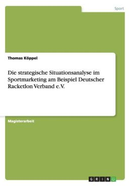 Die Strategische Situationsanalyse Im Sportmarketing Am Beispiel Deutscher Racketlon Verband E.V.