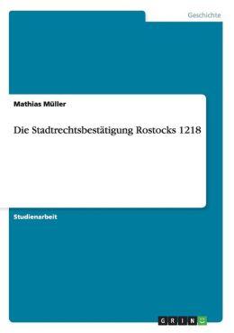 Die Stadtrechtsbest tigung Rostocks 1218