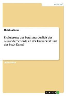 Evaluierung Der Beratungsqualitat Der Auslanderbehorde an Der Universitat Und Der Stadt Kassel