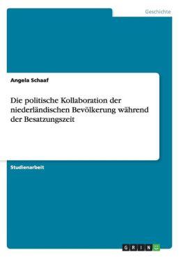 Die Politische Kollaboration Der Niederlandischen Bevolkerung Wahrend Der Besatzungszeit