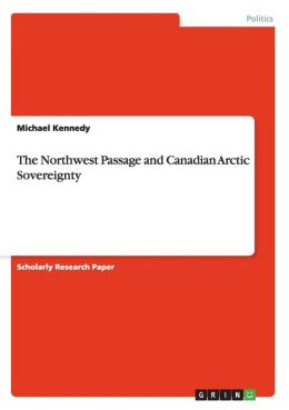 The Northwest Passage and Canadian Arctic Sovereignty