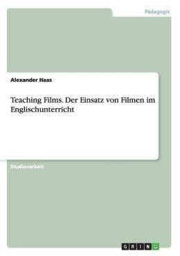 Teaching Films. Der Einsatz von Filmen im Englischunterricht