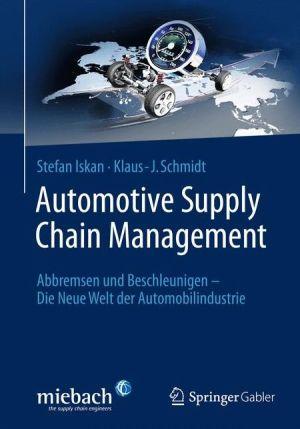 Automotive Supply Chain Management: Abbremsen und Beschleunigen - Die Neue Welt der Automobilindustrie
