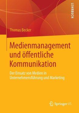 Medienmanagement und öffentliche Kommunikation: Der Einsatz von Medien in Unternehmensführung und Marketing