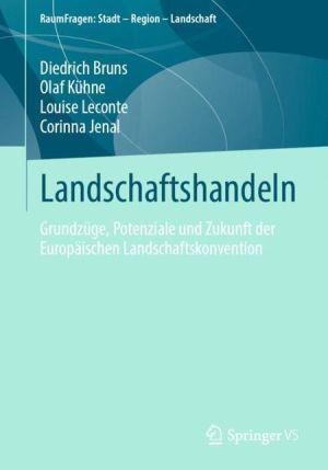 Landschaft im politischen Diskurs: Die Europäische Landschaftskonvention in Theorie und Praxis